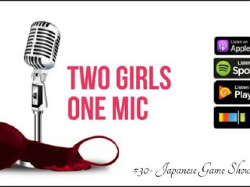 #30- Japanese Game Show Porn (Two Girls One Mic: The Porncast)
